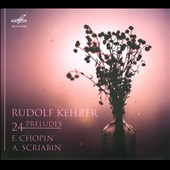 Chopin: 24 Preludes Op. 28; Scriabin: 24 Preludes, Op. 11 / Rudolf Kehrer: piano