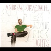 Andrew Orvedahl: Hit the Dick Lights [Digipak]