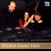 Lalo: Piano Trio no 1; Bruch: Piano Trio Op. 5; Mendelssohn: Piano Trio no 1 / Petrof Piano Trio