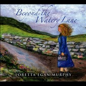 Loretta Egan Murphy: Beyond the Watery Lane