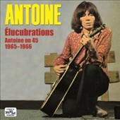 Antoine: Élucubrations: Antoine on 45 1965-1966