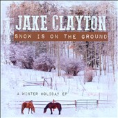 Jake Clayton: Snow Is On The Ground: A Winter Holiday EP [EP]