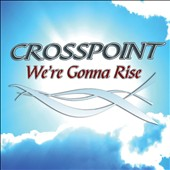 Crosspoint: We're Gonna Rise