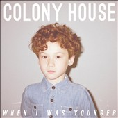 Colony House: When I Was Younger [7/22]