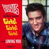 Elvis Presley: Girls! Girls! Girls!/Loving You