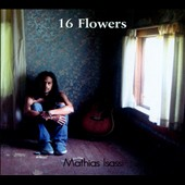 Mathias Isassi: 16 Flowers [Digipak]