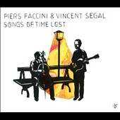 Vincent Segal/Piers Faccini: Songs of Time Lost [Digipak]