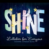 Suzanne Jamieson Selmo: Shine: Lullabies for Everyone [Digipak]