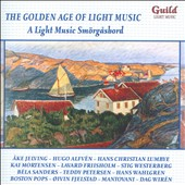 Golden Age of Light Music: A Light Music Smörgasbord - Light music by Scandinavian composers: Mortensen, Gade, Wiren, Lumbye, Ericson, Nielsen, Halvorsen, Alfven et al. / Ake Jelving & His Orchestra