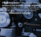 Pianosequenza: Piano Music in Film - music from 'The Piano'; 'Diary of Anne Frank'; 'The Truman Show'; 'The Hours'; 'Amélie' / Francesco Di Diore, piano