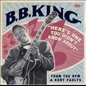 B.B. King: Here's One You Didn't Know About: From the RPM & Kent Vaults