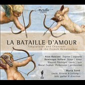 La Bataille d'Amour, tabulatures and Chansons in the French Renaissance / Alice Borciani, soprano; Dominique Vellard, tenor; Vincent Fluckiger, lute; Maria Ferré, lute & guitar