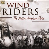 Various Artists: Wind Riders: The Native American Flute [Arc Music]