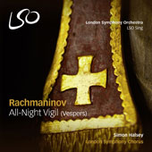 Sergei Rachmaninov (1873-1943): All-Night Vigil (Vespers) / London Symphony Chorus, Simon Halsey