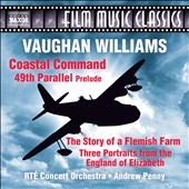 Vaughan Williams: Film Classics - Coastal Command; 49th Parallel Prelude; The Story of a Flemish Farm; Three Portraits from England of Elizabeth / Andrew Penny, RTÉ Concert Orchestra