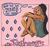 The Roadrunners: Have We Got Blues For You? *