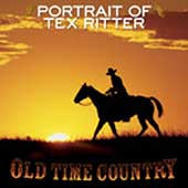 Tex Ritter: Old Time Country: Portrait of Tex Ritter