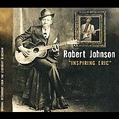 Robert Johnson: Robert Johnson: Inspiring Eric [Bonus Tracks]