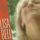 Lisa Bell (Jazz Vocals): It's All About Love *