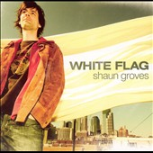 Shaun Groves: White Flag *
