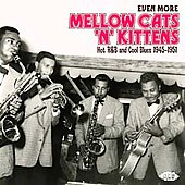 Various Artists: Even More Mellow Cats 'n' Kittens: Hot R&B and Cool Blues 1945-1951
