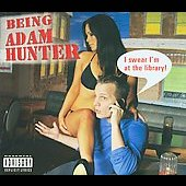 Adam Hunter/Adam Hunter/The Whiskey Rebellion: Being Adam Hunter [PA] [Digipak]