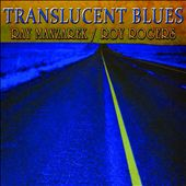 Ray Manzarek/Roy Rogers (Blues): Translucent Blues