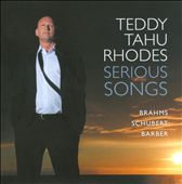 Serious Songs: Music by Brahms, Schubert, Barber - Teddy Tahu Rhodes, bass-baritone; Kristian Chong, piano