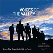 Fron Male Voice Choir: Voices of the Valley