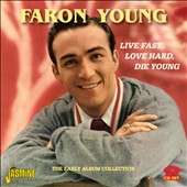 Faron Young: Live Fast, Love Hard, Die Young: The Early Album Collection