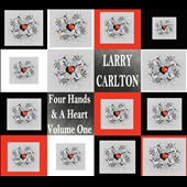 Larry Carlton: Four Hands & a Heart, Vol. 1 [Digipak]
