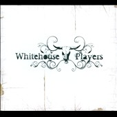 Whitehouse Players: Whitehouse Players [Digipak]