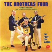 The Brothers Four: Greenfields and Other Folk Music Greats: First Five Albums