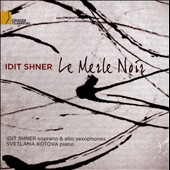 Merle Noir - Works by Eugene Bozza, Paul-Baudouin Michel, Philip Glass and Olivier Messiaen / Idit Shner, soprano & alto sax; Svetlana Kotova, piano