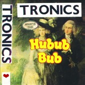 Tronics: What's the Hubub Bub [Digipak]