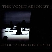 Vomit Arsonist: Occasion for Death [Digipak]