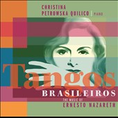 Tangos Brasileiros: The Music of Ernesto Nazareth / Christian Petrowska Quilico, piano