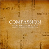 Westlake/Lior: Compassion - Symphony of Songs; song cycle for voice & orchestra / Lior, voice. Sydney SO; Westlake;