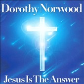Dorothy Norwood: Jesus Is the Answer