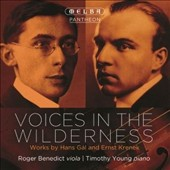 Voices in the Wilderness: Works by Hans Gál and Ernst Krenek / Roger Benedict, viola; Timothy Young, piano
