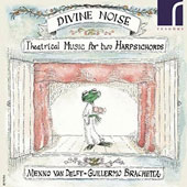 'Divine Noise': Theatrical Music for Two Harpsichords, by Rameau, Couperin & Le Roux / Guillermo Brachetta & Menno van Delft, harpsichords
