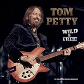 Tom Petty: Wild & Free: The Uncut Interview Sessions