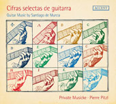 Cifras selectas de guitarra - Guitar Music by Santiago de Murcia (1673-1737) / Pierre Pitzl, guitar & direction; Private Musicke