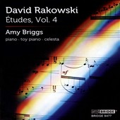 David Rakowski (b. 1958): ÉEtudes, Vol. 4 - Etudes No:  / Amy Briggs, Piano, Toy Piano. Celesta