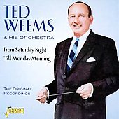 Ted Weems: From Saturday Night 'Til Monday Morning