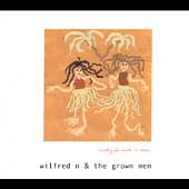Wilfred N. & The Grown Men: Waiting for Luck to Come [Digipak] *