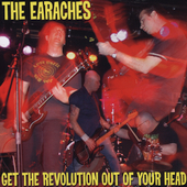 The Earaches: Get the Revolution Out of Your Head