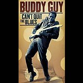 Buddy Guy: Can't Quit the Blues