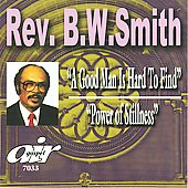 Rev. B.W. Smith: A Good Man Is Hard to Find/Power of Stillness