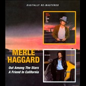 Merle Haggard: Out Among the Stars/A Friend in California